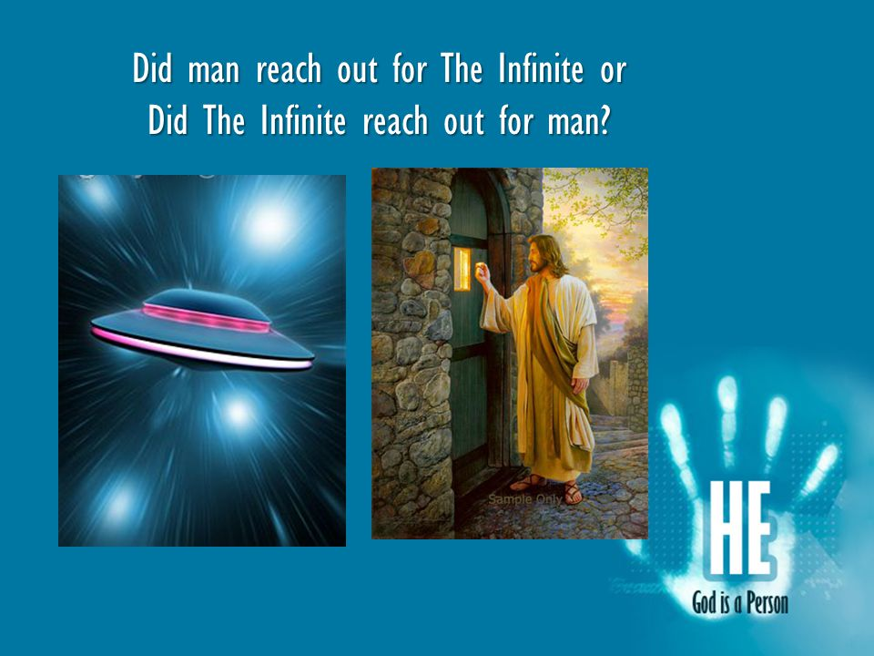 Did man reach out for The Infinite or Did The Infinite reach out for man?
