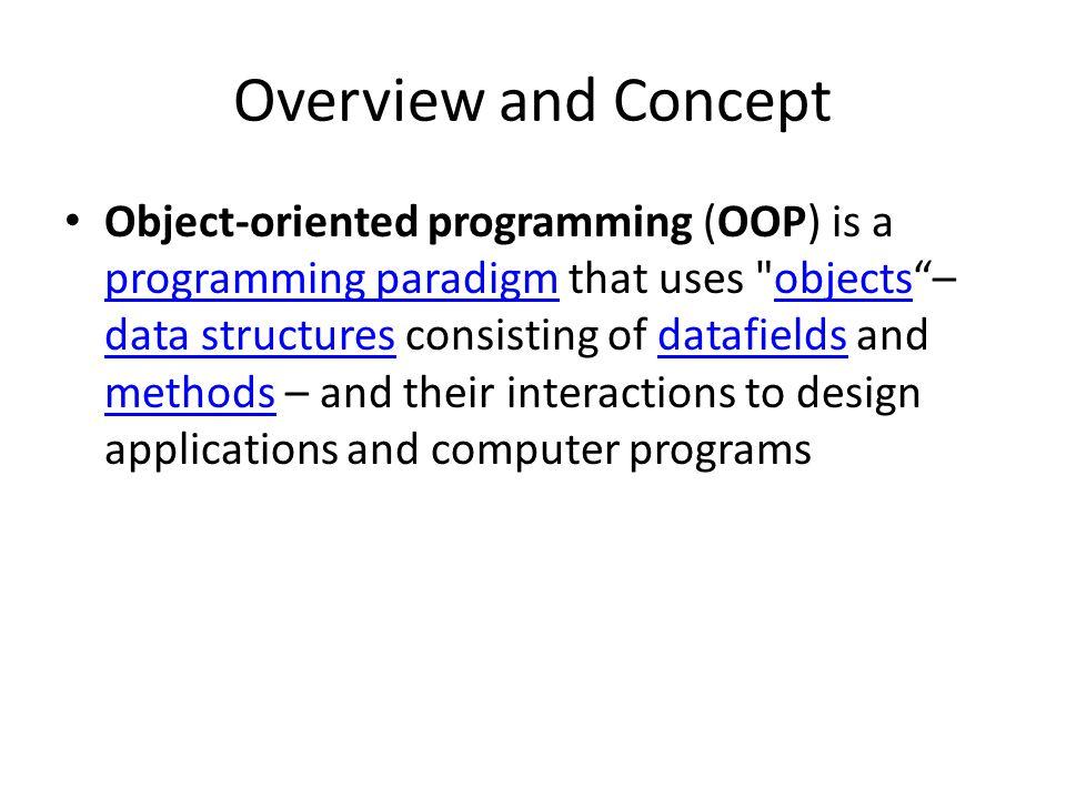 Overview and Concept Object-oriented programming (OOP) is a programming paradigm that uses