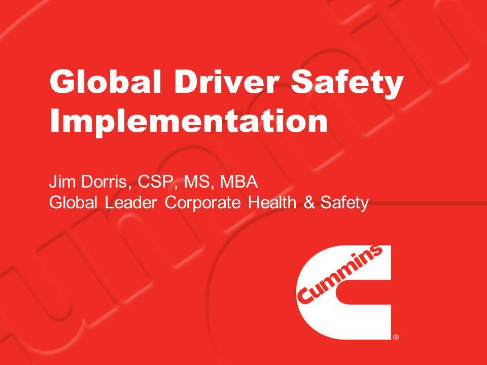 Global Driver Safety Implementation Jim Dorris, CSP, MS, MBA Global Leader Corporate Health & Safety