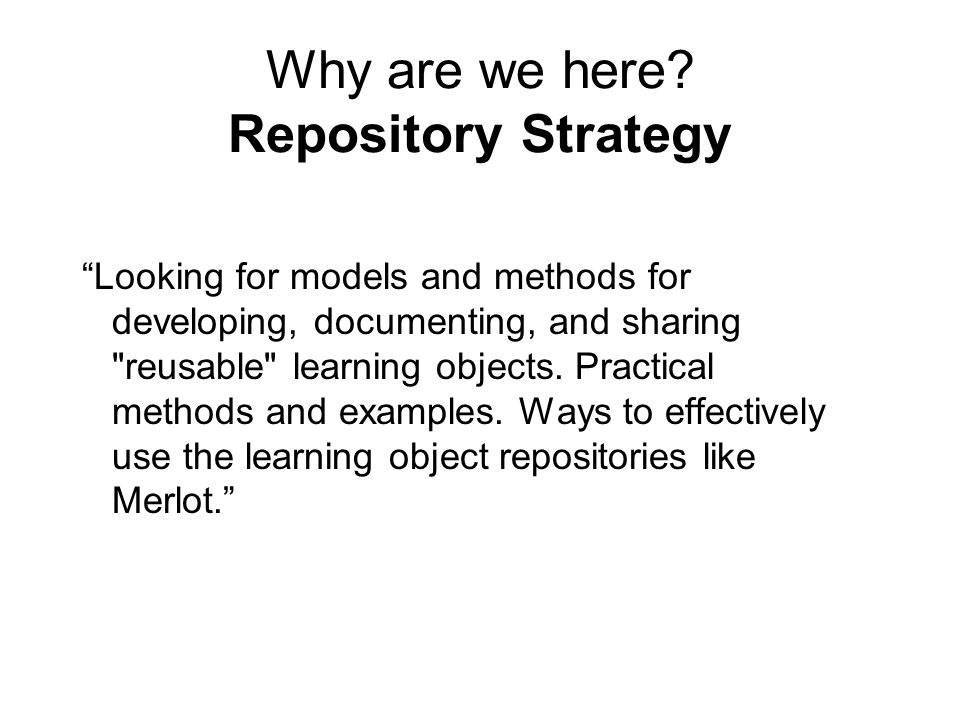 """Why are we here? Repository Strategy """"Looking for models and methods for developing, documenting, and sharing"""