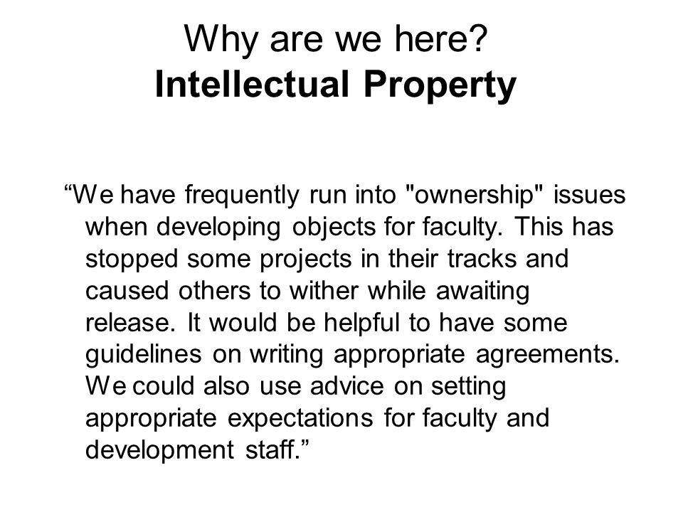 """Why are we here? Intellectual Property """"We have frequently run into"""