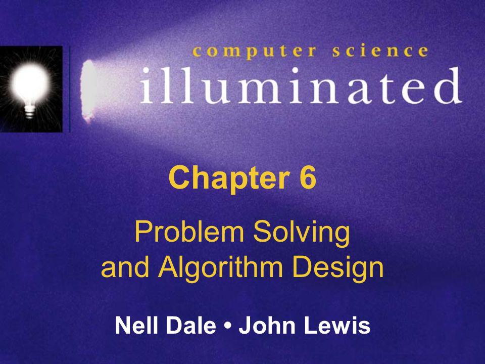 Chapter 6 Problem Solving and Algorithm Design Nell Dale John Lewis