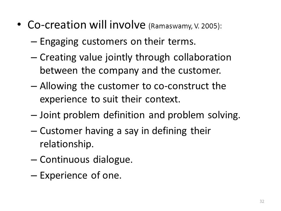 Co-creation will involve (Ramaswamy, V. 2005): – Engaging customers on their terms.