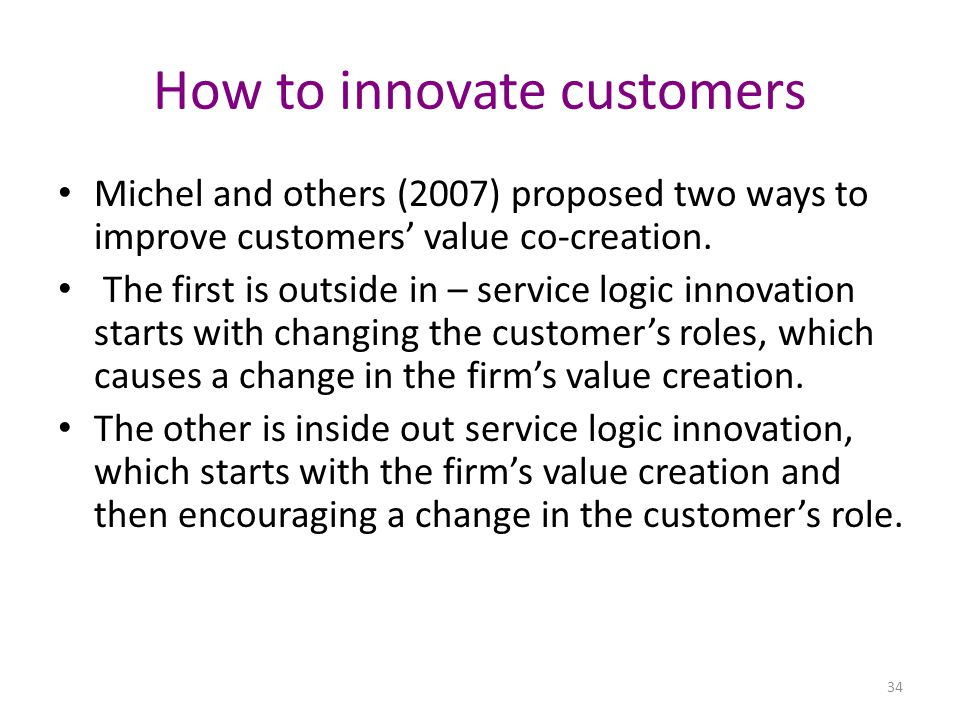 How to innovate customers Michel and others (2007) proposed two ways to improve customers' value co-creation.