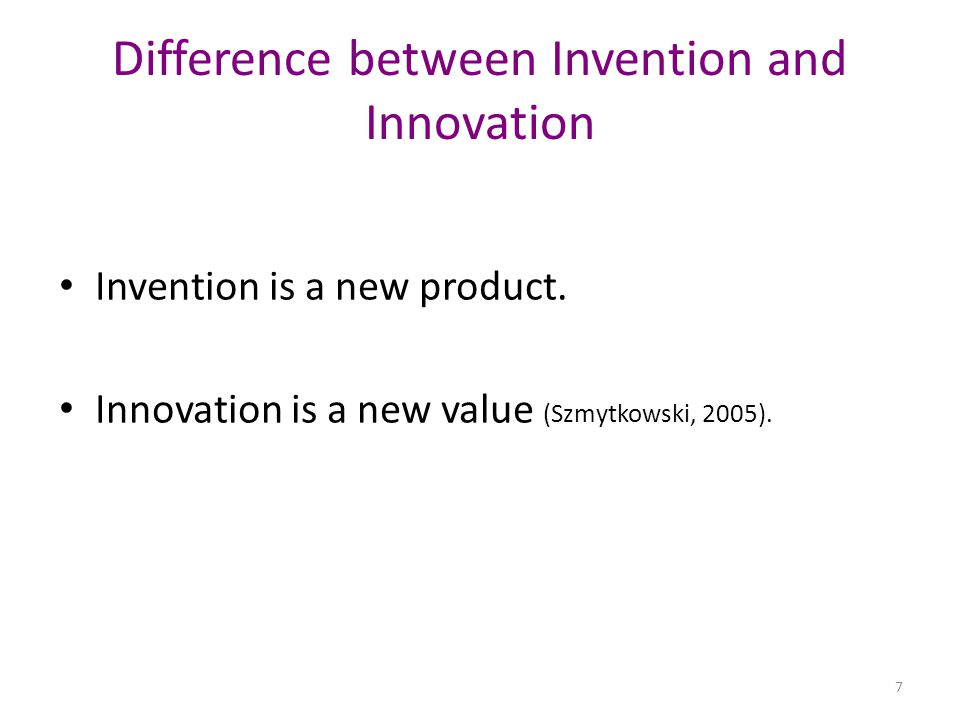 Difference between Invention and Innovation Invention is a new product.