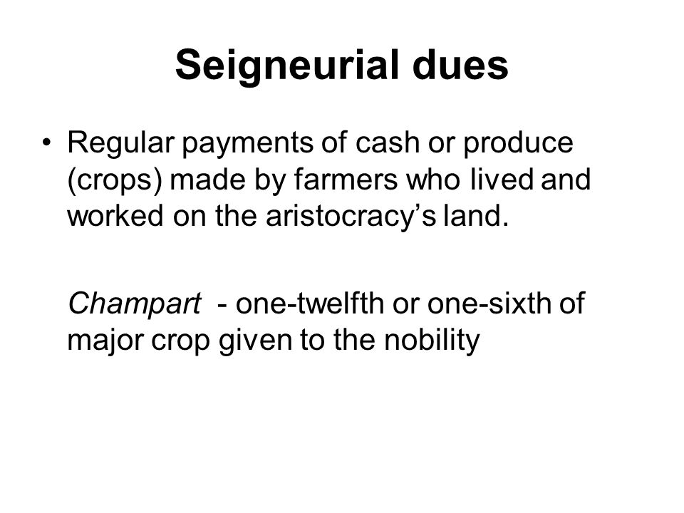 Seigneurial dues Regular payments of cash or produce (crops) made by farmers who lived and worked on the aristocracy's land.
