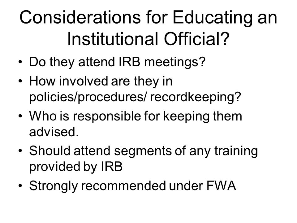 Considerations for Educating an Institutional Official.
