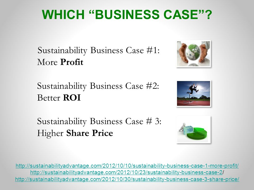 """WHICH """"BUSINESS CASE""""? http://sustainabilityadvantage.com/2012/10/10/sustainability-business-case-1-more-profit/ http://sustainabilityadvantage.com/20"""
