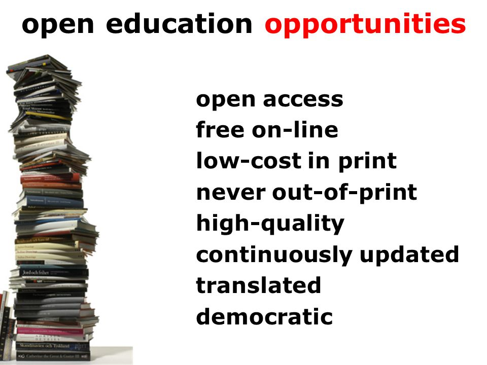 open education opportunities open access free on-line low-cost in print never out-of-print high-quality continuously updated translated democratic