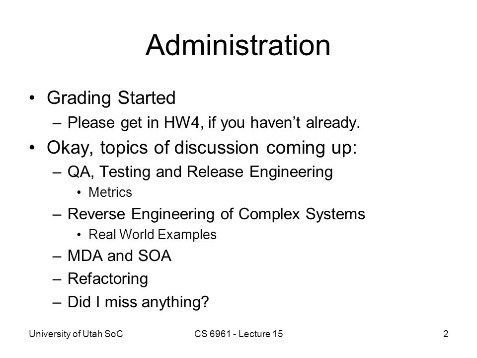 University of Utah SoCCS 6961 - Lecture 152 Administration Grading Started –Please get in HW4, if you haven't already. Okay, topics of discussion comi