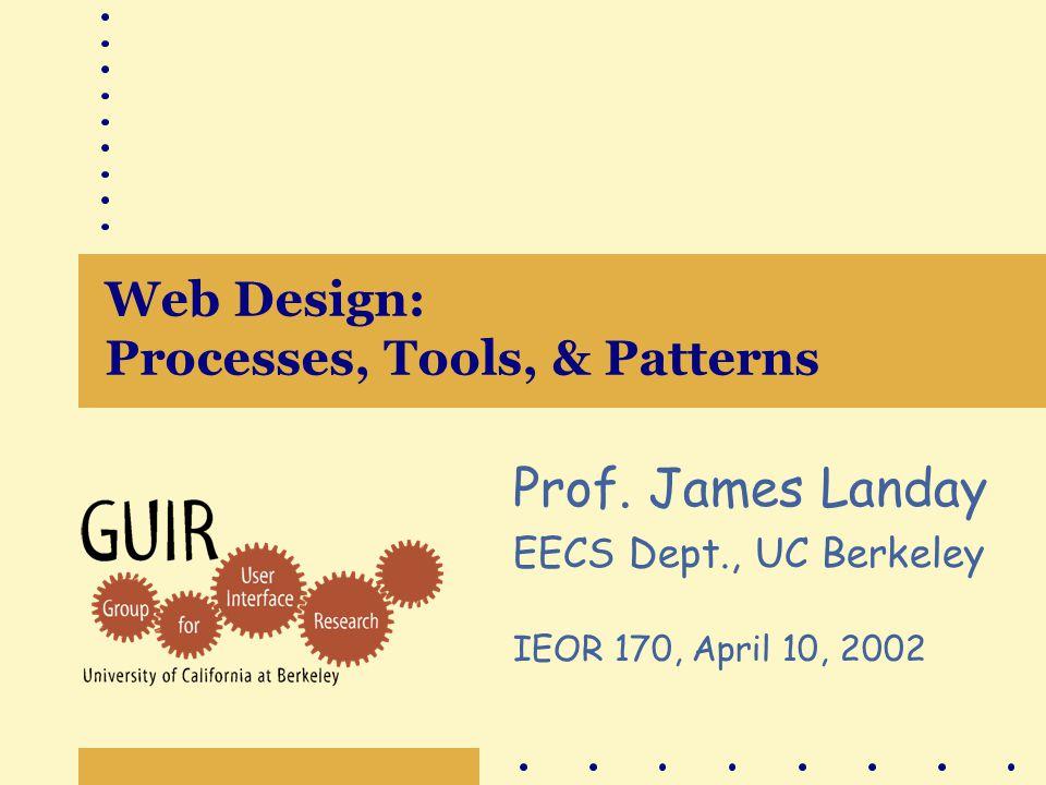 72 James Landay: Web Design Damask: Using Patterns for Cross Device UI Design Designer –sketches design –browses through patterns –merges device-specific pattern generalization into design