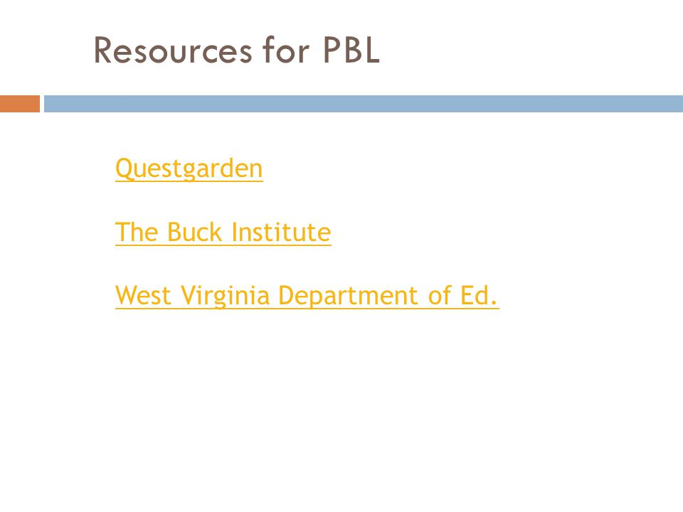 Resources for PBL Questgarden The Buck Institute West Virginia Department of Ed.