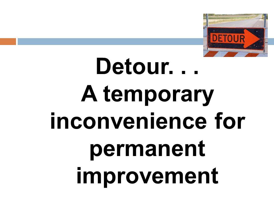 Detour... A temporary inconvenience for permanent improvement