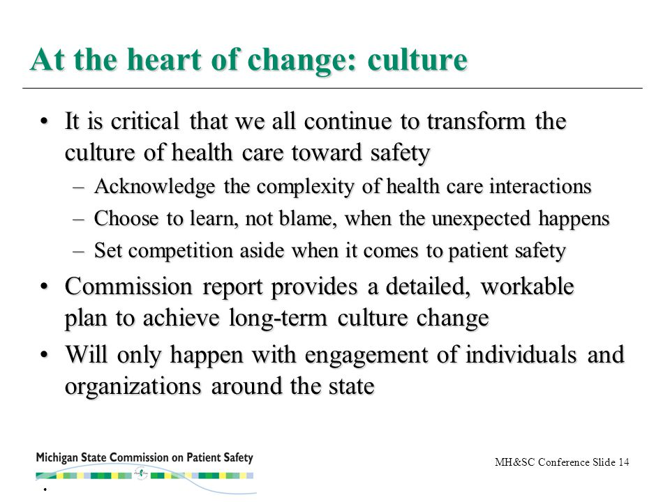 MH&SC Conference Slide 14 It is critical that we all continue to transform the culture of health care toward safetyIt is critical that we all continue