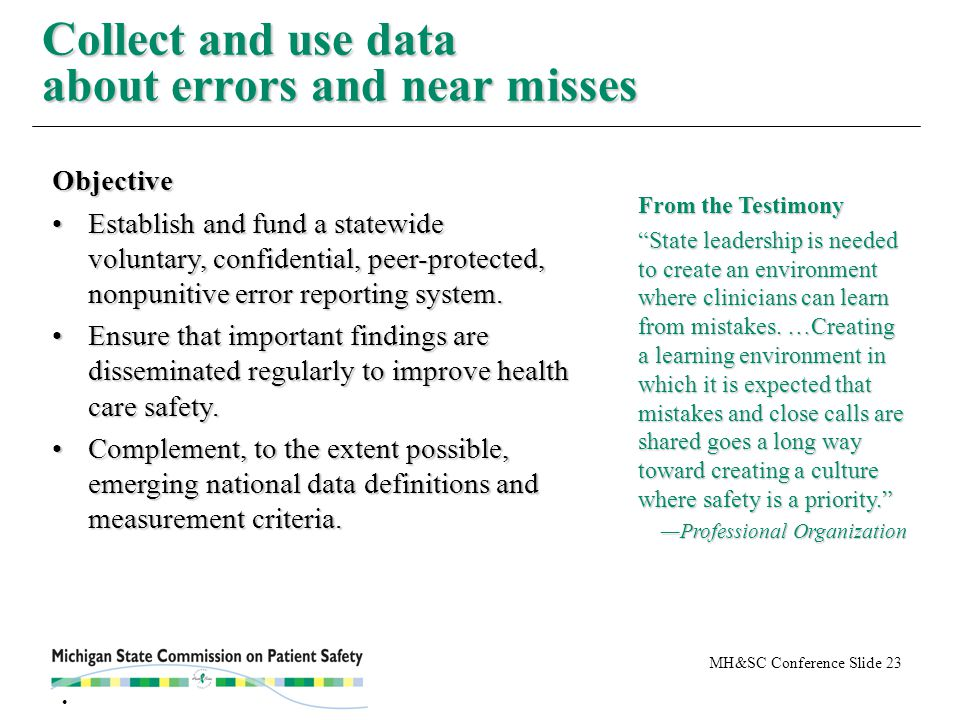 MH&SC Conference Slide 23 Collect and use data about errors and near misses Objective Establish and fund a statewide voluntary, confidential, peer ‑ p