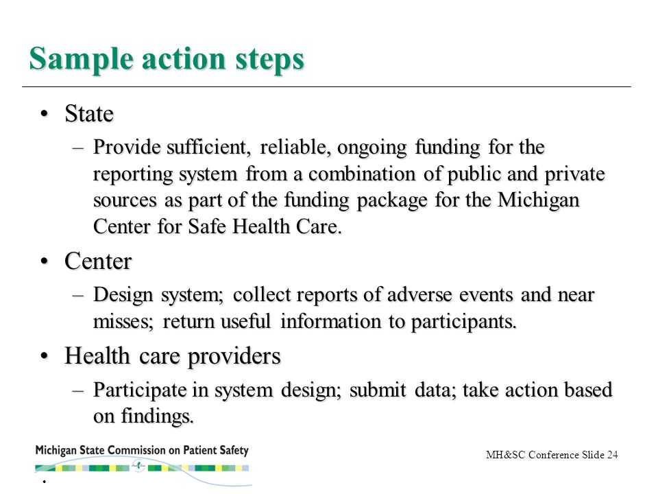 MH&SC Conference Slide 24 StateState –Provide sufficient, reliable, ongoing funding for the reporting system from a combination of public and private