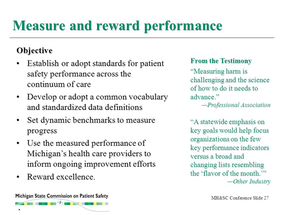 MH&SC Conference Slide 27 Measure and reward performance Objective Establish or adopt standards for patient safety performance across the continuum of