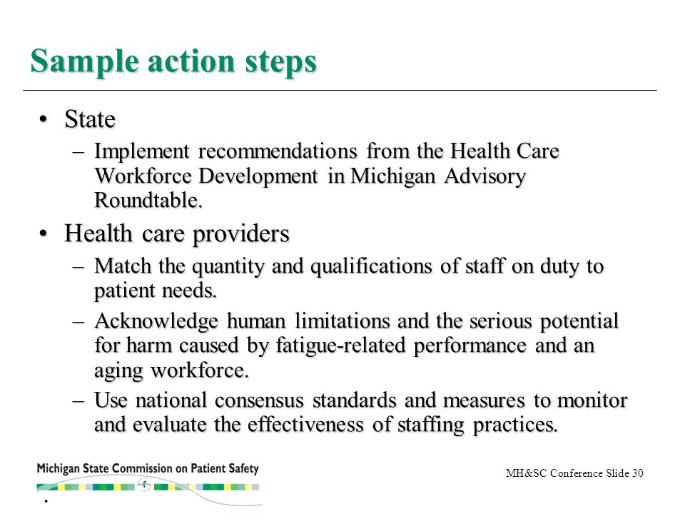 MH&SC Conference Slide 30 StateState –Implement recommendations from the Health Care Workforce Development in Michigan Advisory Roundtable. Health car