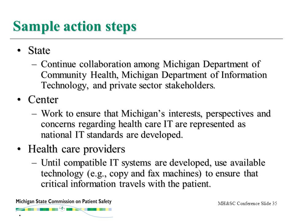 MH&SC Conference Slide 35 StateState –Continue collaboration among Michigan Department of Community Health, Michigan Department of Information Technology, and private sector stakeholders.