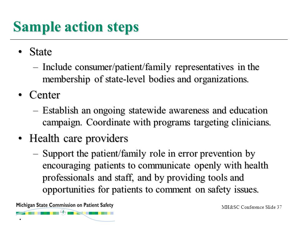 MH&SC Conference Slide 37 StateState –Include consumer/patient/family representatives in the membership of state-level bodies and organizations. Cente