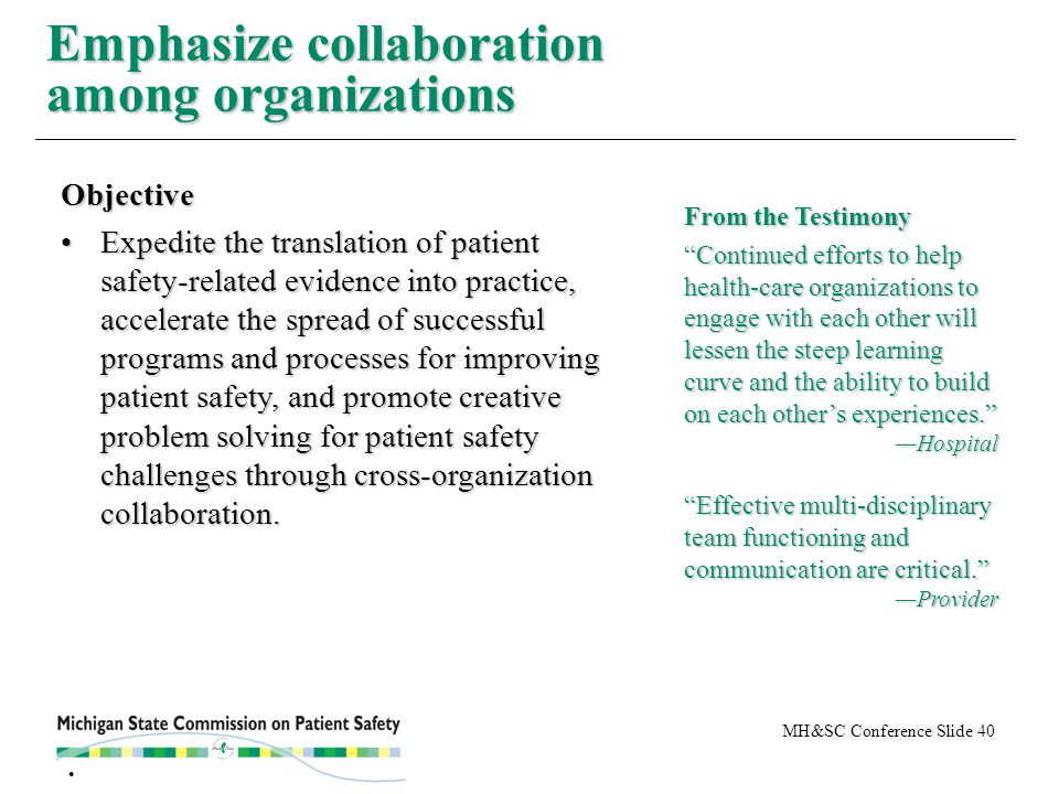 MH&SC Conference Slide 40 Emphasize collaboration among organizations Objective Expedite the translation of patient safety-related evidence into pract