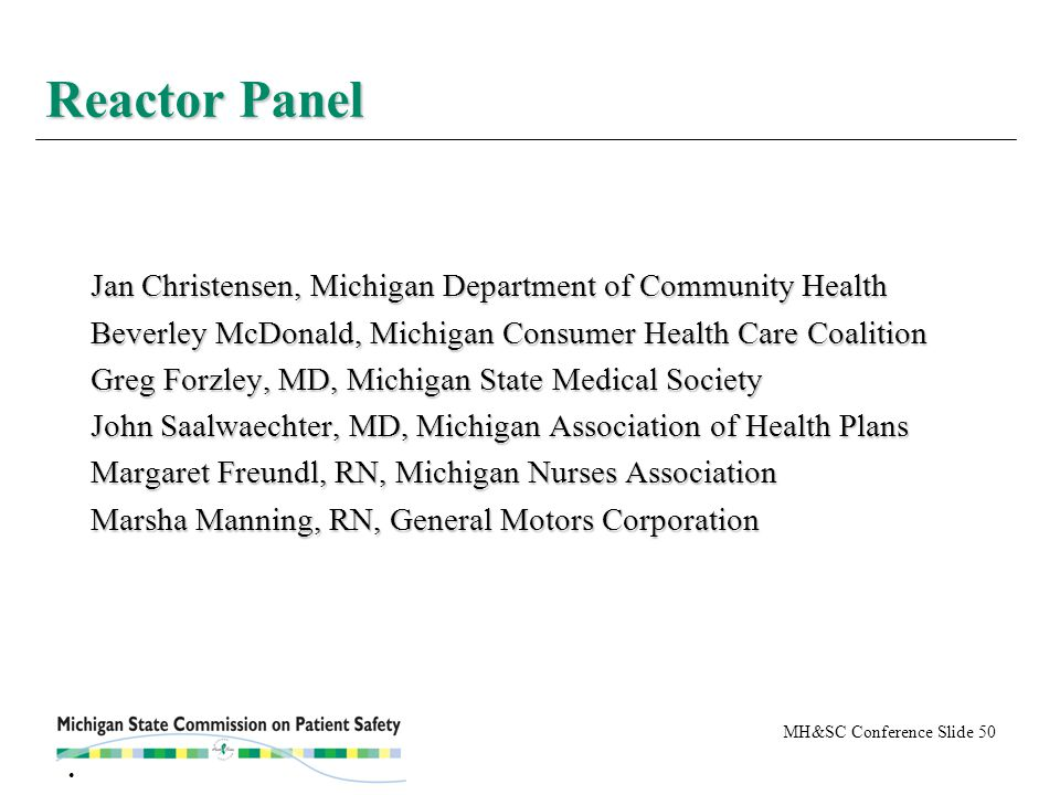 MH&SC Conference Slide 50 Reactor Panel Jan Christensen, Michigan Department of Community Health Beverley McDonald, Michigan Consumer Health Care Coal
