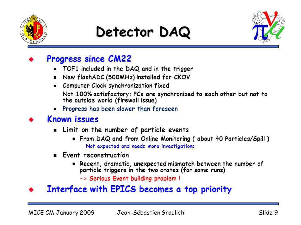 Detector DAQ  Progress since CM22 TOF1 included in the DAQ and in the trigger New flashADC (500MHz) installed for CKOV Computer Clock synchronization fixed Not 100% satisfactory: PCs are synchronized to each other but not to the outside world (firewall issue) Progress has been slower than foreseen  Known issues Limit on the number of particle events From DAQ and from Online Monitoring ( about 40 Particles/Spill ) Not expected and needs more investigations Event reconstruction Recent, dramatic, unexpected mismatch between the number of particle triggers in the two crates (for some runs) -> Serious Event building problem .