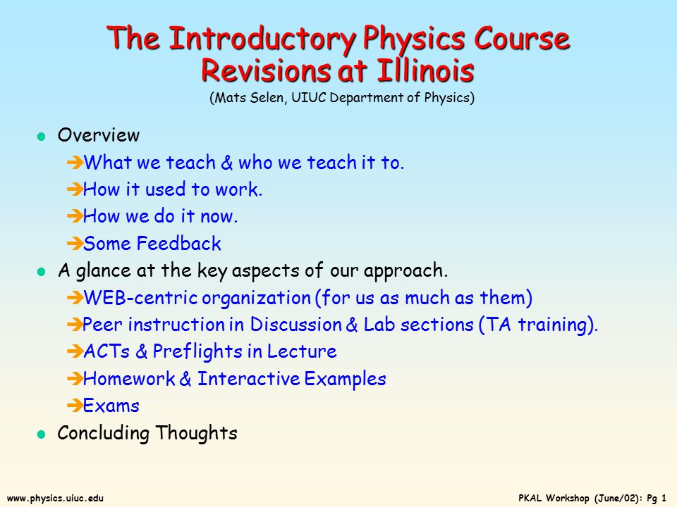 PKAL Workshop (June/02): Pg 21www.physics.uiuc.edu About 1/3 of exam score is conceptual (2 & 3 choice) Quantitative problems (5-choice) allow students to select up to 3 answers.