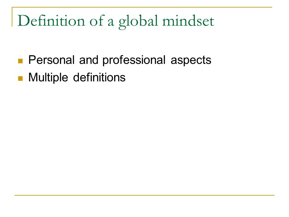 Characteristics of a global mindset The ability to master and effectively apply multiple competencies