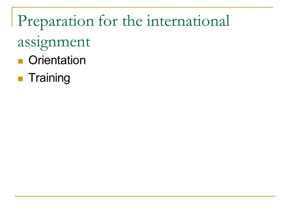 Box 6.3: Preparation and training for international assignees Establishing and maintaining relationships Preparation objectives Forms of training Training outcomes