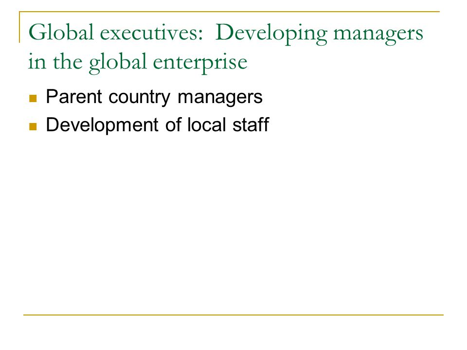 Patterns of global management development Identify and develop management talent Common practices Management shortage