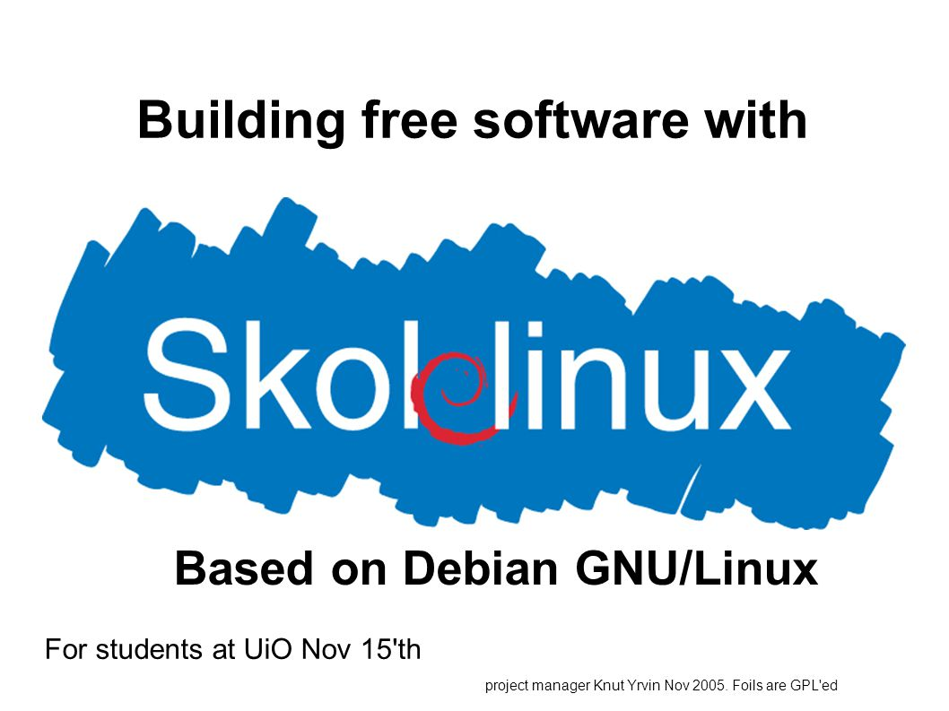 Building free software with For students at UiO Nov 15 th project manager Knut Yrvin Nov 2005.