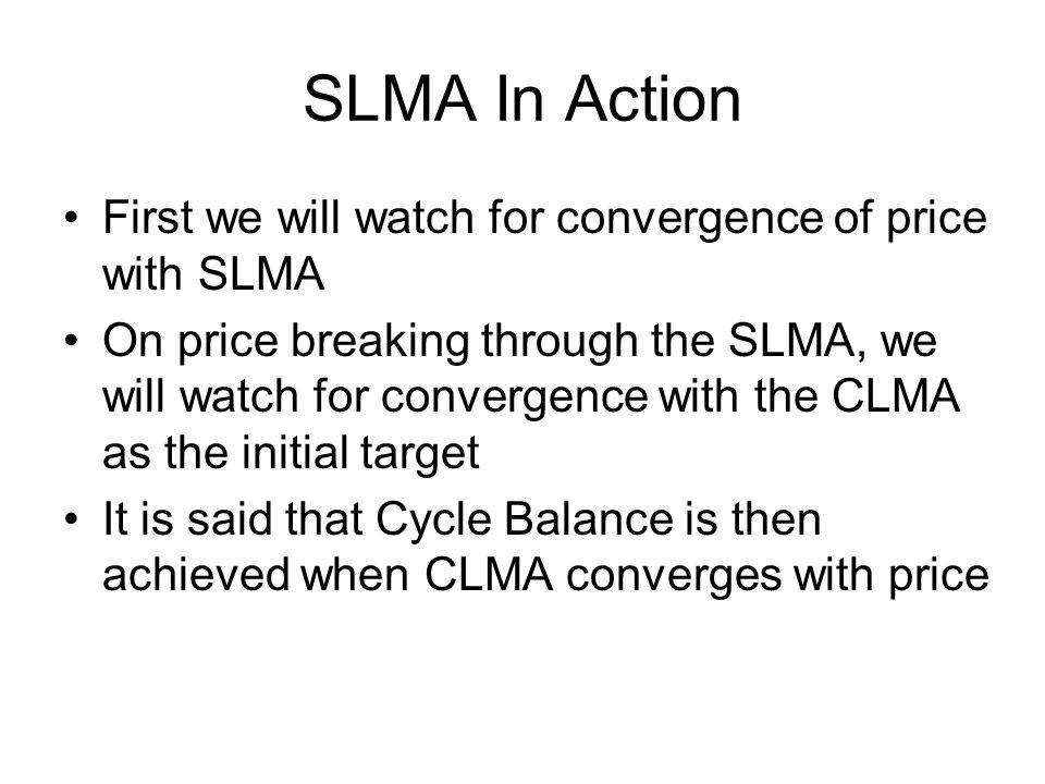 SLMA In Action First we will watch for convergence of price with SLMA On price breaking through the SLMA, we will watch for convergence with the CLMA