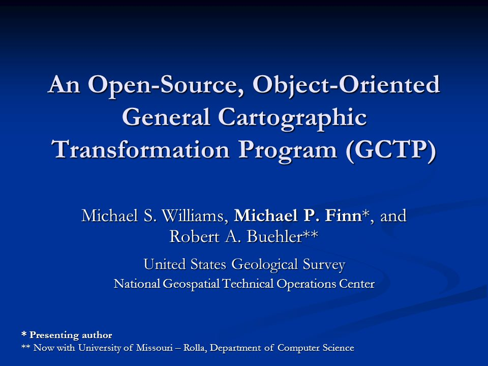 An Open-Source, Object-Oriented General Cartographic Transformation Program (GCTP) Michael S. Williams, Michael P. Finn*, and Robert A. Buehler** Unit