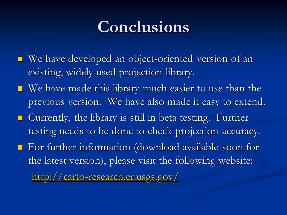 Conclusions We have developed an object-oriented version of an existing, widely used projection library. We have developed an object-oriented version