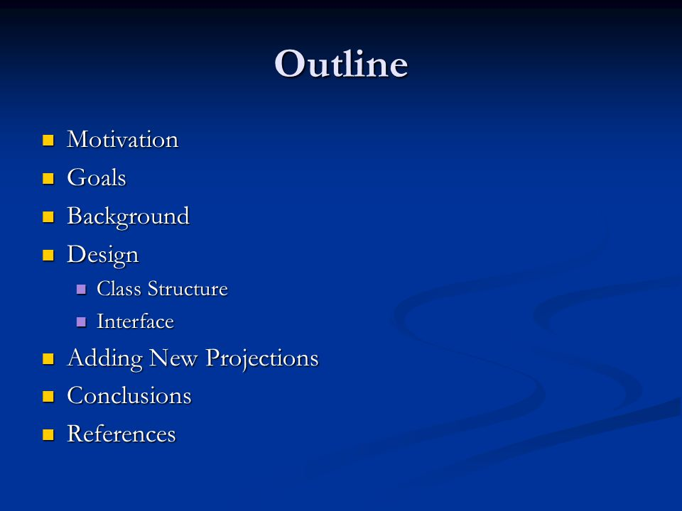 Outline Motivation Motivation Goals Goals Background Background Design Design Class Structure Class Structure Interface Interface Adding New Projectio