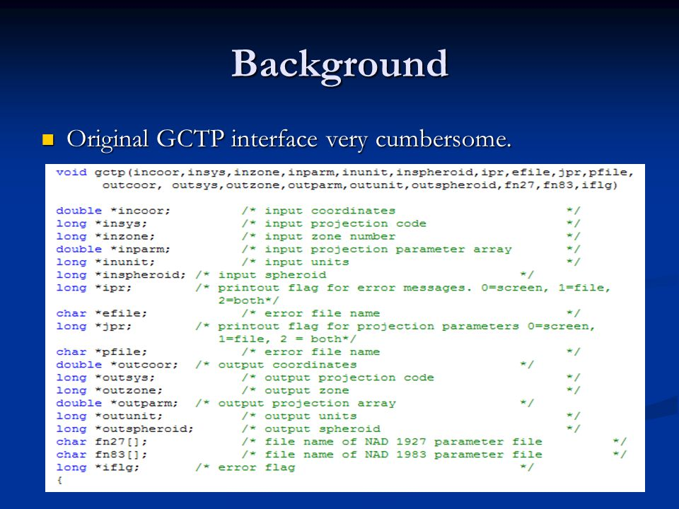 Background Original GCTP interface very cumbersome. Original GCTP interface very cumbersome.