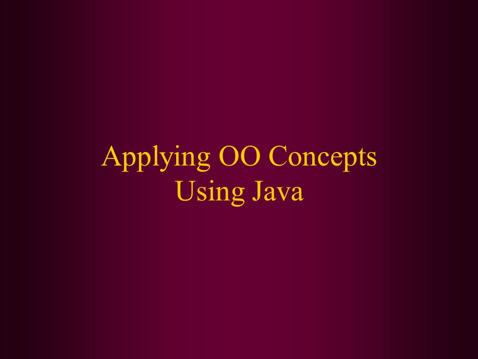 Applying OO Concepts Using Java