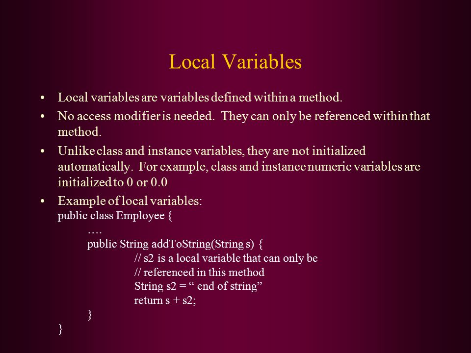 Local Variables Local variables are variables defined within a method.