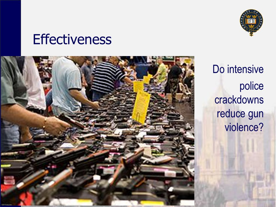 Effectiveness Do intensive police crackdowns reduce gun violence