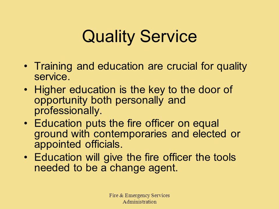 Fire & Emergency Services Administration Quality Service Training and education are crucial for quality service.