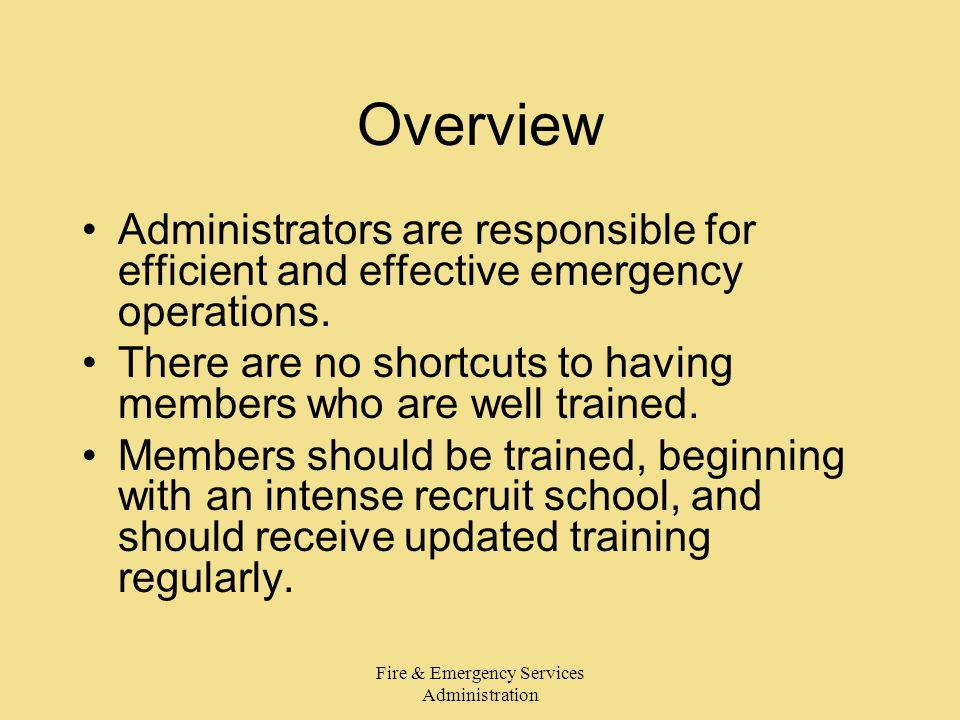 Fire & Emergency Services Administration Overview Administrators are responsible for efficient and effective emergency operations.