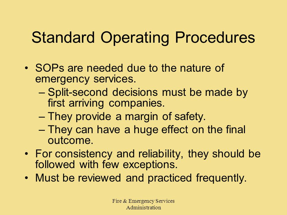 Fire & Emergency Services Administration Standard Operating Procedures SOPs are needed due to the nature of emergency services.