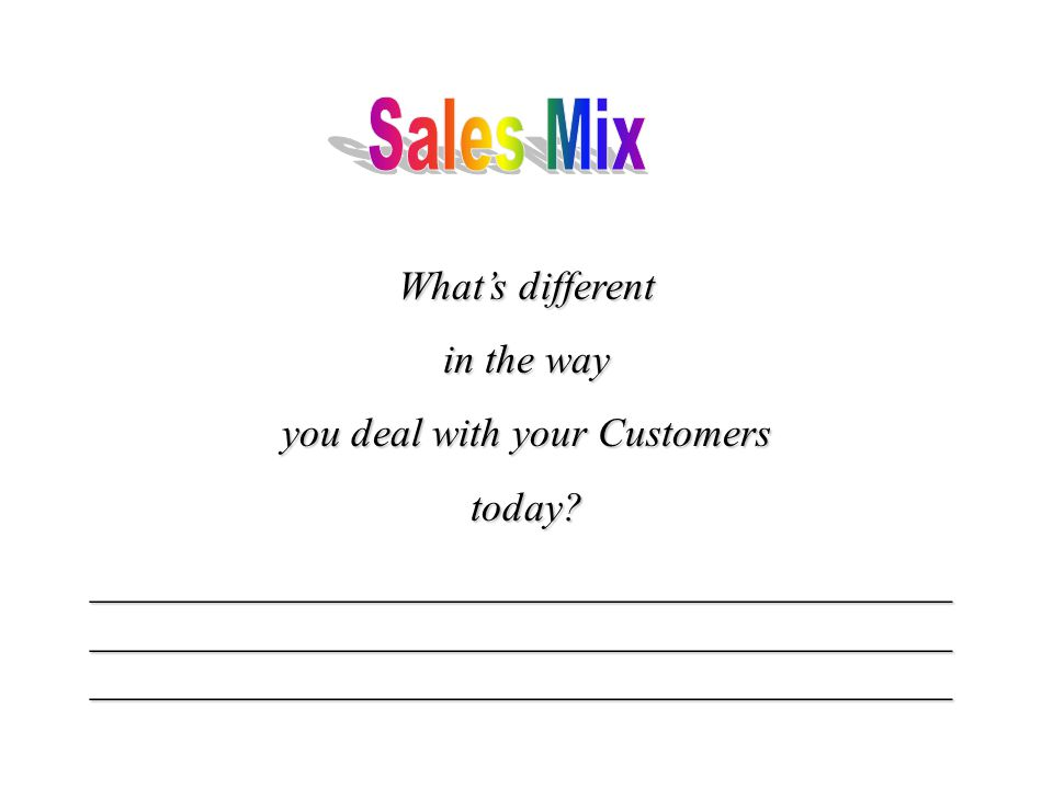 What's different in the way you deal with your Customers today.