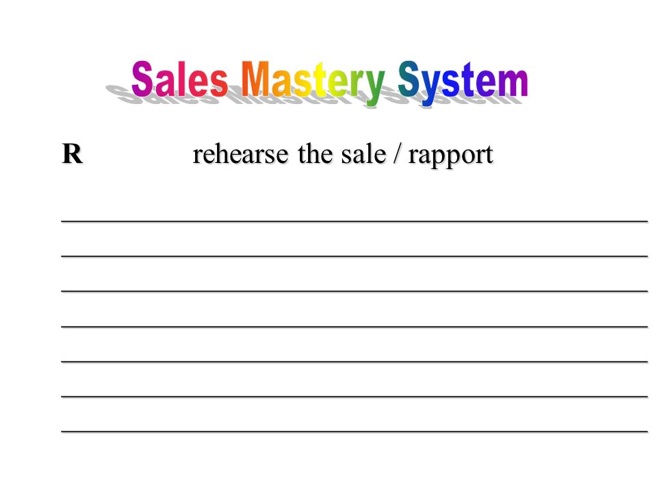 Rrehearse the sale / rapport ________________________________________ ________________________________________ ________________________________________ ________________________________________ ________________________________________ ________________________________________ ________________________________________