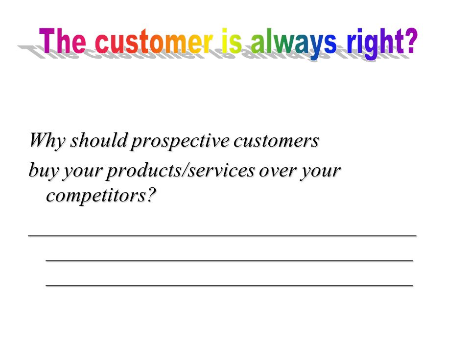 Why should prospective customers buy your products/services over your competitors.