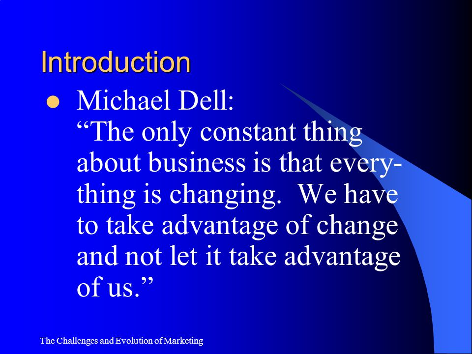 """The Challenges and Evolution of Marketing Introduction Perfected the credo— """"Cut out the middleman."""" DELL eliminated the need for inventory or middlem"""