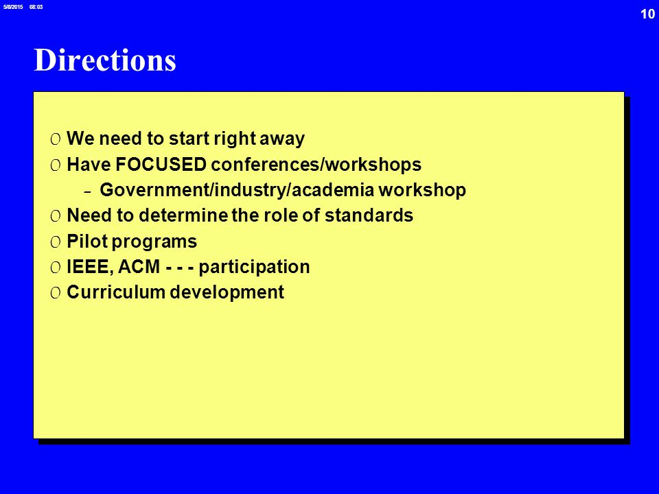 10 5/8/2015 08:03 Directions 0 We need to start right away 0 Have FOCUSED conferences/workshops -Government/industry/academia workshop 0 Need to deter