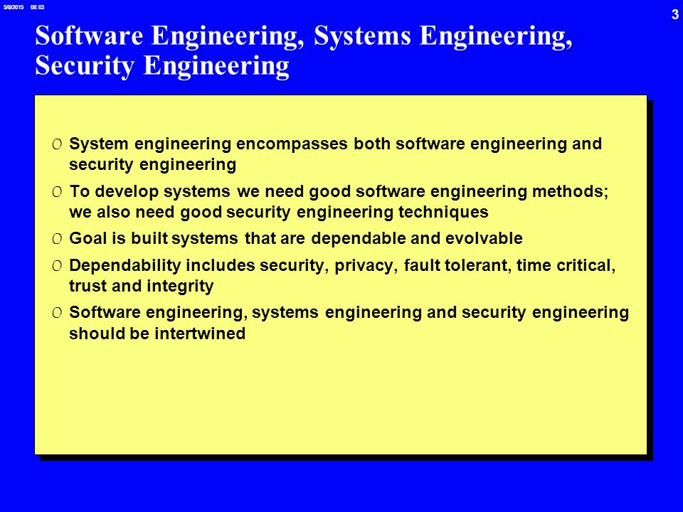 3 5/8/2015 08:03 Software Engineering, Systems Engineering, Security Engineering 0 System engineering encompasses both software engineering and securi
