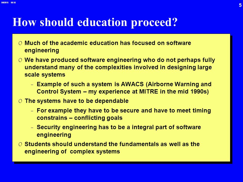 5 5/8/2015 08:03 How should education proceed? 0 Much of the academic education has focused on software engineering 0 We have produced software engine